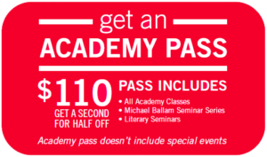 Get an ACADEMY PASS for just $110 (get a second for half off), which includes all Academy Classes, Michael Ballam's Seminar Series and Literary Seminars.